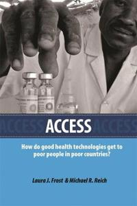 Access: How Do Good Health Technologies Get to Poor People in Poor Countries?