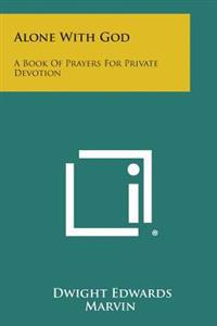 Alone with God: A Book of Prayers for Private Devotion