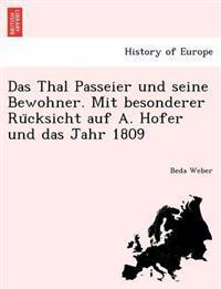 Das Thal Passeier Und Seine Bewohner. Mit Besonderer Ru Cksicht Auf A. Hofer Und Das Jahr 1809