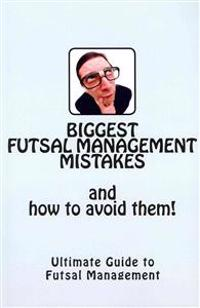 Biggest Futsal Management Mistakes