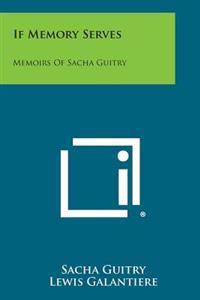 If Memory Serves: Memoirs of Sacha Guitry
