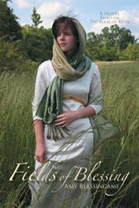 Fields of Blessing: A Novel Based on the Book of Ruth
