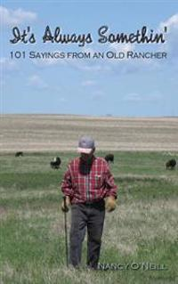 It's Always Somethin': 101 Sayings from an Old Rancher