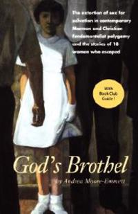 God's Brothel: The Extortion of Sex for Salvation in Contemporary Mormon and Christian Fundamentalist Polygamy and the Stories of 18
