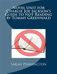 Novel Unit for Charlie Joe Jackson's Guide to Not Reading by Tommy Greenwald