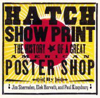 Hatch Show Print: The History of a Great American Poster Shop [With Collector's Edition]