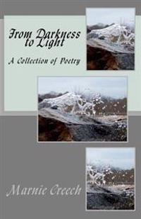 From Darkness to Light: A Collection of Poetry