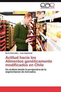 Actitud Hacia Los Alimentos Geneticamente Modificados En Chile
