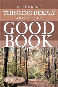 A Year of Thinking Deeply about the Good Book