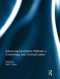 Advancing Qualitative Methods in Criminology and Criminal Justice