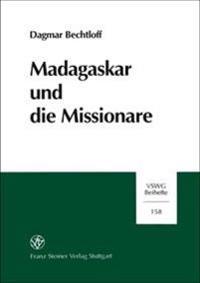 Madagaskar Und Die Missionare: Technisch-Zivilisatorische Transfers in Der Frueh- Und Endphase Europaischer Expansionsbestrebungen