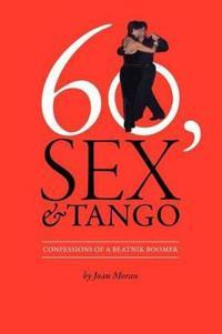60, Sex & Tango, Confessions of a Beatnik Boomer