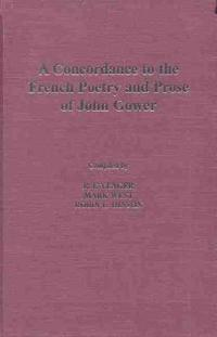 A Concordance to the French Poetry and Prose of John Gower