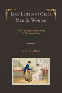 Love Letters of Great Men & Women [Illustrated Edition] from the Eighteenth Century to the Present Day