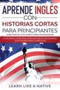 Aprende Inglés con Historias Cortas para Principiantes [Learn English With Short Stories for Beginners]
