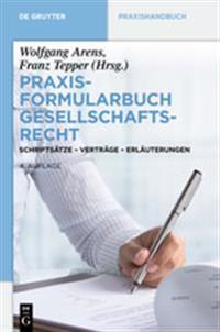 Praxisformularbuch Gesellschaftsrecht: Schriftsatze - Vertrage - Erlauterungen