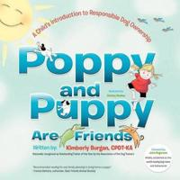 Poppy and Puppy Are Friends: A Child's First Introduction to Responsible Dog Ownership