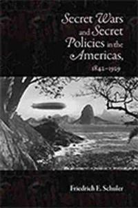 Secret Wars and Secret Policies in the Americas, 1842-1929