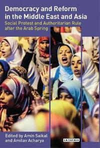 Democracy and Reform in the Middle East and Asia: Social Protest and Authoritarian Rule After the Arab Spring