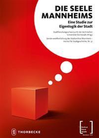 Die Seele Mannheims: Eine Studie Zur Eigenlogik Der Stadt