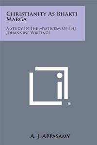 Christianity as Bhakti Marga: A Study in the Mysticism of the Johannine Writings