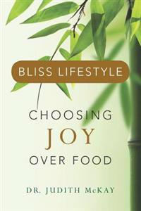 Bliss Lifestyle: Choosing Joy Over Food