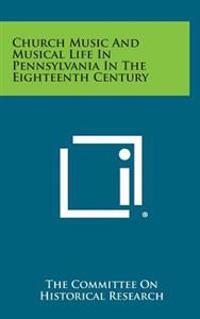 Church Music and Musical Life in Pennsylvania in the Eighteenth Century