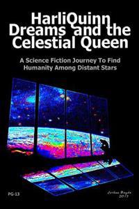Harliquinn Dreams and the Celestial Queen: A Science Fiction Journey to Find Humanity Among Distant Stars