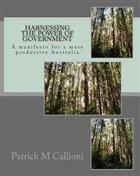 Harnessing the Power of Government: A Manifesto for a More Productive Australia