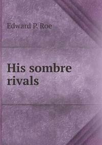 His Sombre Rivals