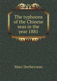 The Typhoons of the Chinese Seas in the Year 1881