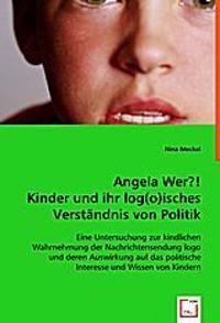 Angela Wer?! Kinder und ihr log(o)isches Verständnis von Politik