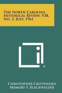 The North Carolina Historical Review, V38, No. 3, July, 1961