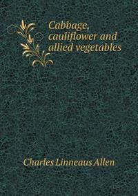 Cabbage, Cauliflower and Allied Vegetables