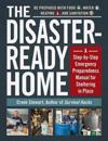 The Disaster-Ready Home: A Step-By-Step Emergency Preparedness Manual for Sheltering in Place