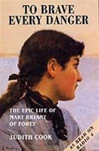 To brave every danger - epic life of mary bryant of fowey