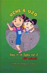 Uche and Uzo Say It in Igbo Vol 2: Wild Animals
