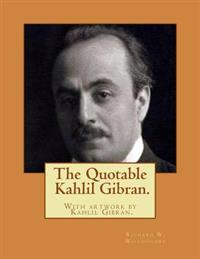 The Quotable Kahlil Gibran.with Artwork by Kahlil Gibran.