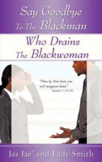 Say Goodbye To The Blackman Who Drains The Blackwoman