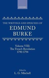 The Writings and Speeches of Edmund Burke: Volume VIII: The French Revolution 1790-1794