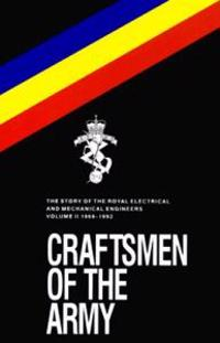 Craftsmen of the Army: The Story of the Royal Electrical and Mechanical Engineers 1967-1992