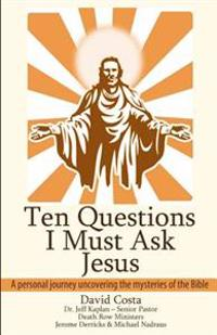 Ten Questions I Must Ask Jesus