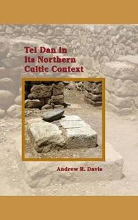 Tel Dan in Its Northern Cultic Context