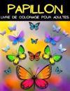 Mandala Papillion Livre De Coloriage Pour Adultes: Livre De Coloriage Papillon. Belles Pages À Colorier Avec Des Papillons Avec Motifs De Relaxation:
