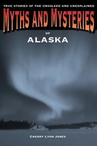 Myths and Mysteries of Alaska