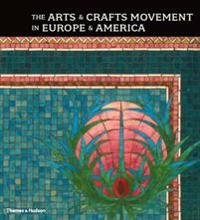 The Arts & Crafts Movement in Europe & America: Design for the Modern World