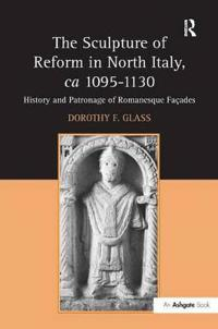 The Sculpture of Reform in North Italy, ca 1095-1130