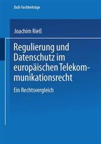 Regulierung Und Datenschutz Im Europäischen Telekommunikationsrecht