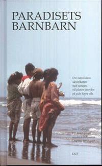 Paradisets Barnbarn : lärdomar genom wixárica-indianerna i Mexiko 1970-2001