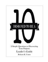 Designed to Be a 10 - Leader's Guide: 2 Simple Questions to Discovering Your Purpose